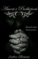 Amori e Proibizioni ( MODIFICHE IN CORSO! ) by AMBRY03