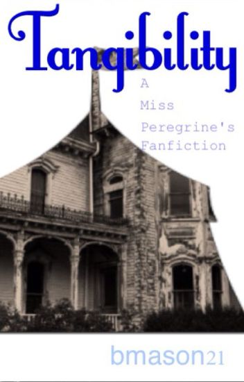 Tangibility- A Miss Peregrines Fanfiction #2