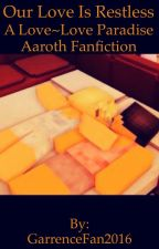 Our love is restless| A Love~Love Paradise Aaroth Fanfiction by _Smol_Child_V_