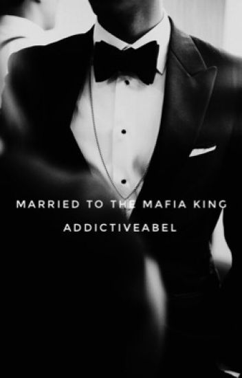 Married To The Mafia King [MTTMK] -ON HOLD-