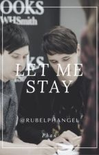 Let me stay (Don't let me go) | Phan  by rubelphangel