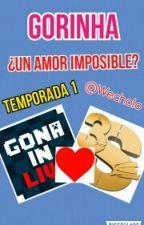 Gorinha, ¿Un Amor Imposible? Temporada 1 by Wecholo