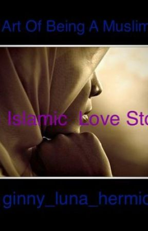 The Art of Being A Muslimah (An Islamic Love Story) by ginny_luna_hermione