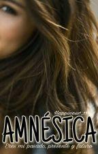 AMNÉSICA |COMPLETA| En Edición  by Happiness1_11