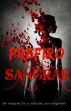 PREFIRO SANGRAR by mendacious_girls