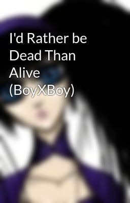 I'd Rather be Dead Than Alive (BoyXBoy)