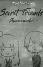 Secret Friends- Apaixonados - by MyyhPandinha