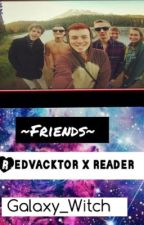 RedVacktor x reader ~Friends~ by Galaxy_Witch