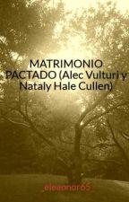 MATRIMONIO PACTADO (Alec Vulturi y Nataly Hale Cullen) by _eleaonor65_
