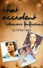 That Accident (Elounor Fanfic) .WTëärs. by WhiteTears
