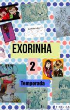 2 temporada exorinha  by ankaritakai