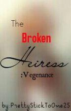 The Broken Heiress:Revenge by PrettyStickToOne25