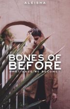 Bones of Before | ✓  by CometsofMind
