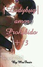 | Ladybug| amor Prohibido (+13) by MrsNoirF