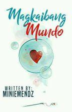 Magkaibang Mundo (Complete) by MinieMendz