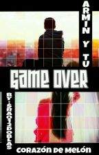 Game Over (Corazón De Melón)(Armin Y Tu) by Sra012Doblas