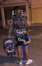 Chronique d'Anissa- Ce bébé nous a sauvés  by yaahobii