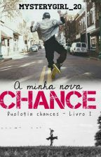 A Minha Nova Chance - Livro 1  by mysterygirl_20