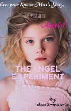 The Angel Experiment (Angel's Pov) by danii-maarie