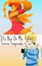 It's Her Or Me by SoreGaTsuyoidesu