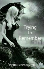 Trying To Remember  by 0KillerVampire0