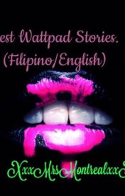 Wattpad Best Stories. ( Tagalog & English) by xxxMrsMontrealxxx