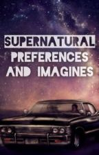 Supernatural Preferences and Imagines by Delicate_Universe
