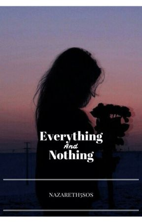Everything and Nothing by nazareth5sos