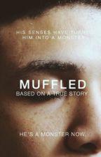 Muffled - True Story by fatimaa-