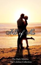 All of Me *Edited* by The-Dark-Mistress