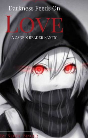 Darkness Feeds on Love ( Zane x Reader )