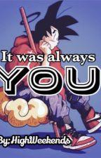 It Was Always You(Goku x Oc) by HighWeekends
