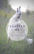Shatter Me by buythestars-