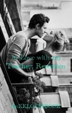 In Love with my Teacher: Rewritten by KKLOVESBOOK