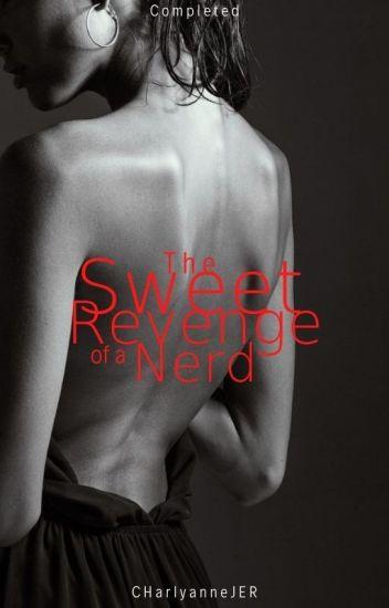 The Sweet Revenge Of A Nerd