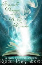 Racquelle Dartmoor and the Book of Memories (A Harry Potter Fanfiction) by Rach3lPaig3
