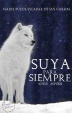 Suya para siempre |EDITANDO| by Adele_ASP1301