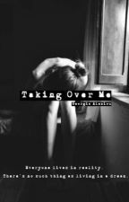 Taking Over Me by GiaAlexiou