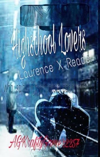 Highschool Lovers (Laurence X reader )