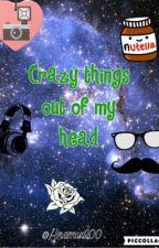 Crazy Things Out Of My Head by anemix200