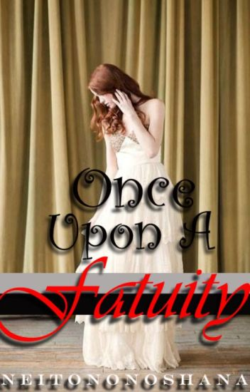 Once Upon A Fatuity