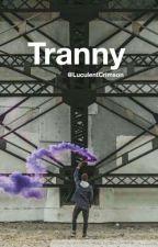 Tranny by LuculentCrimson