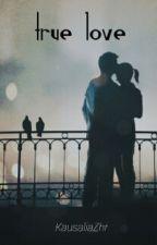 True Love  by KausaliaZhr