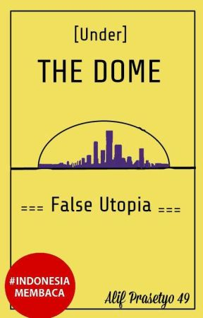 [Under] The Dome | False Utopia by ALIFPRASETYO49