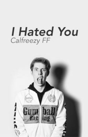 I Hated You // Calfreezy