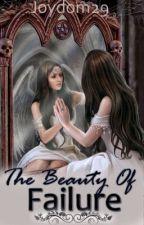 The Beauty of Failure by Joydom29