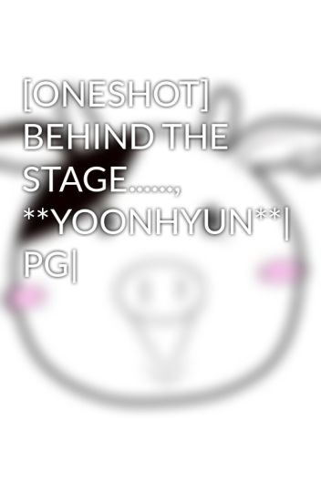 [ONESHOT] BEHIND THE STAGE......, **YOONHYUN**| PG|