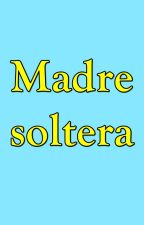 Madre Soltera. by schezar