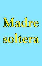 Madre Soltera. by schezar
