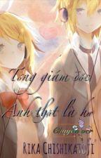 [Rin Len Fanfiction] [ Ngược ] Tổng giám đốc, anh thật là hư by alice_rikaken